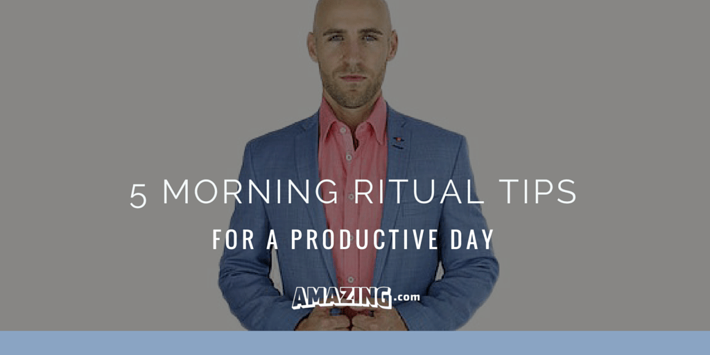 5 Morning Ritual Tips For A Productive Day