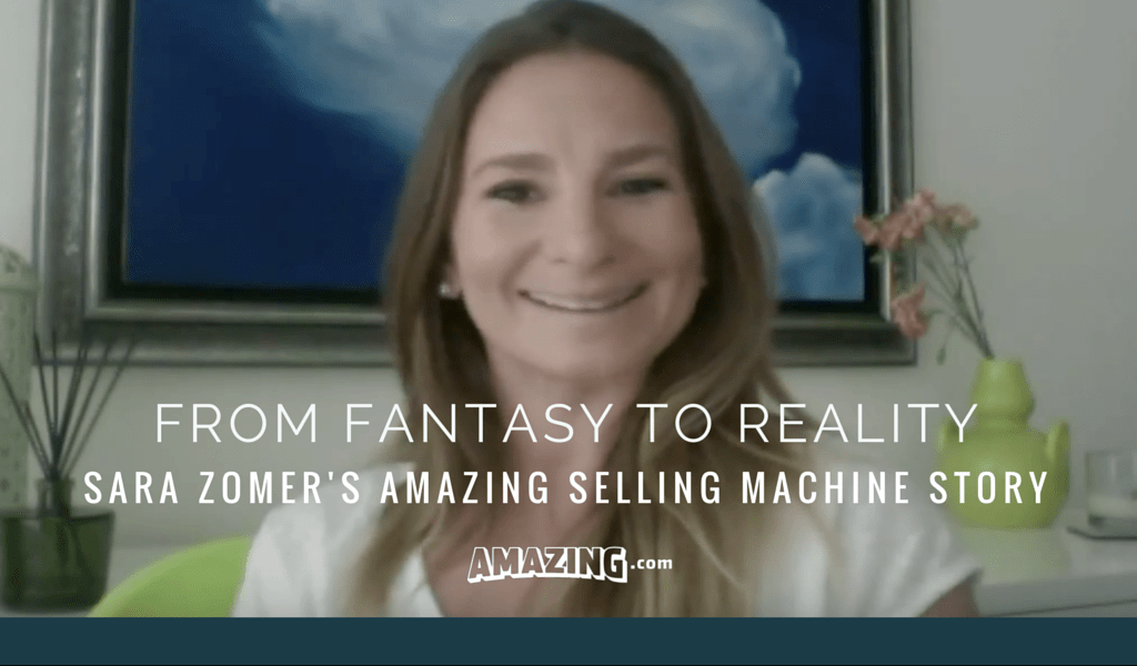 Fantasy to Reality: Sara Zomer's Amazing Selling Machine Story