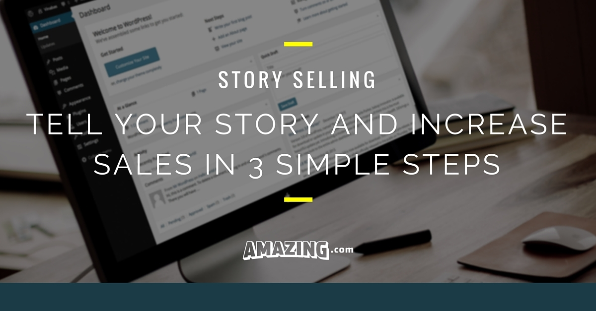 Story Selling: Tell Your Story and Increase Sales in 3 Simple Steps