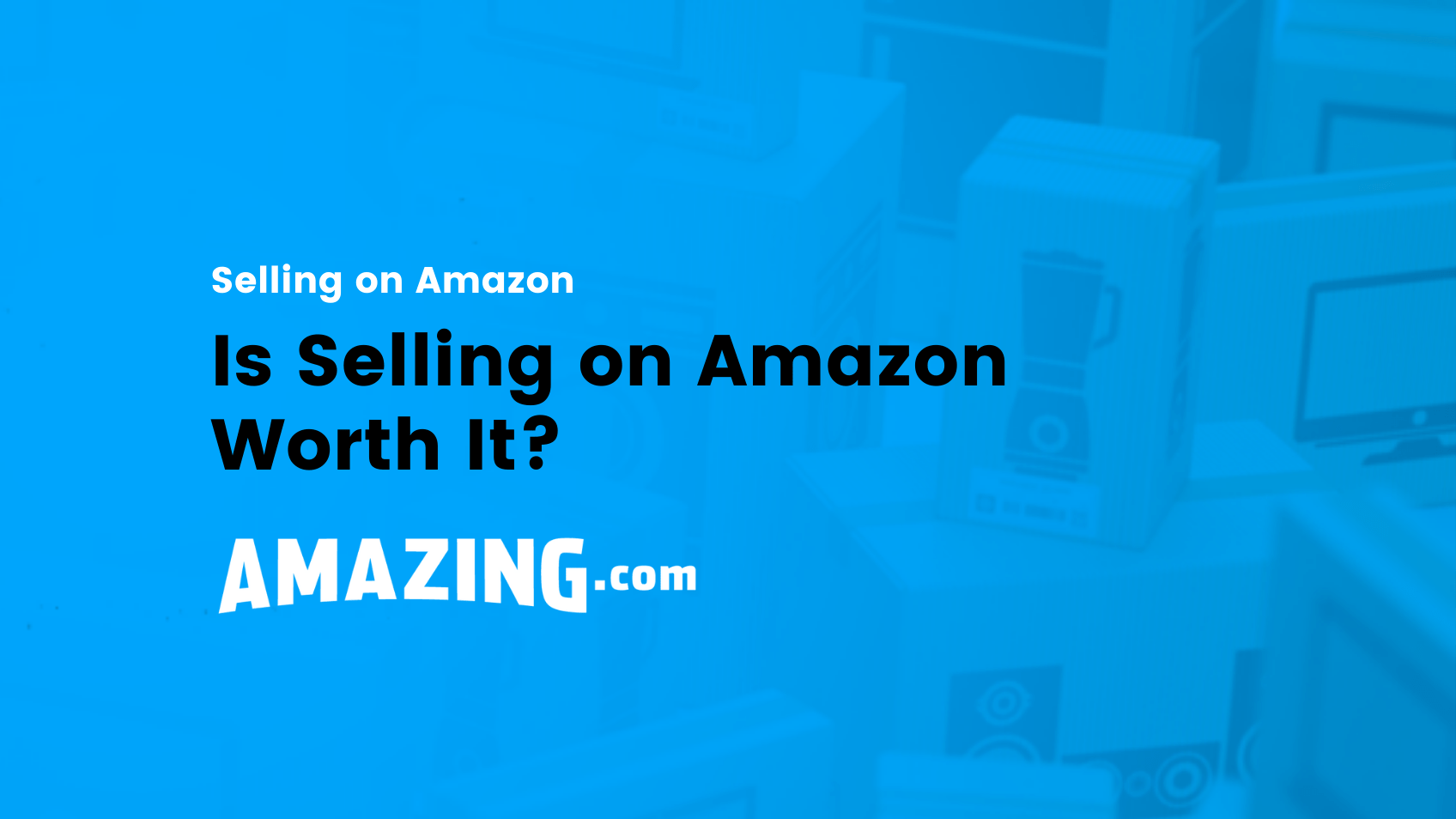 featured image:is selling on amazon worth it